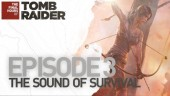 The Final Hours of Tomb Raider: Episode 3, The Sound of Survival