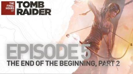 The Final Hours of Tomb Raider: Episode 5, Part 2, The End of the Beginning